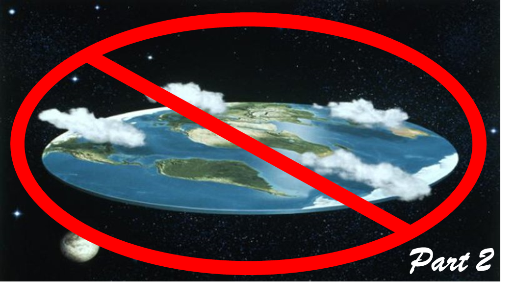 The Earth is not Flat, Part 2.