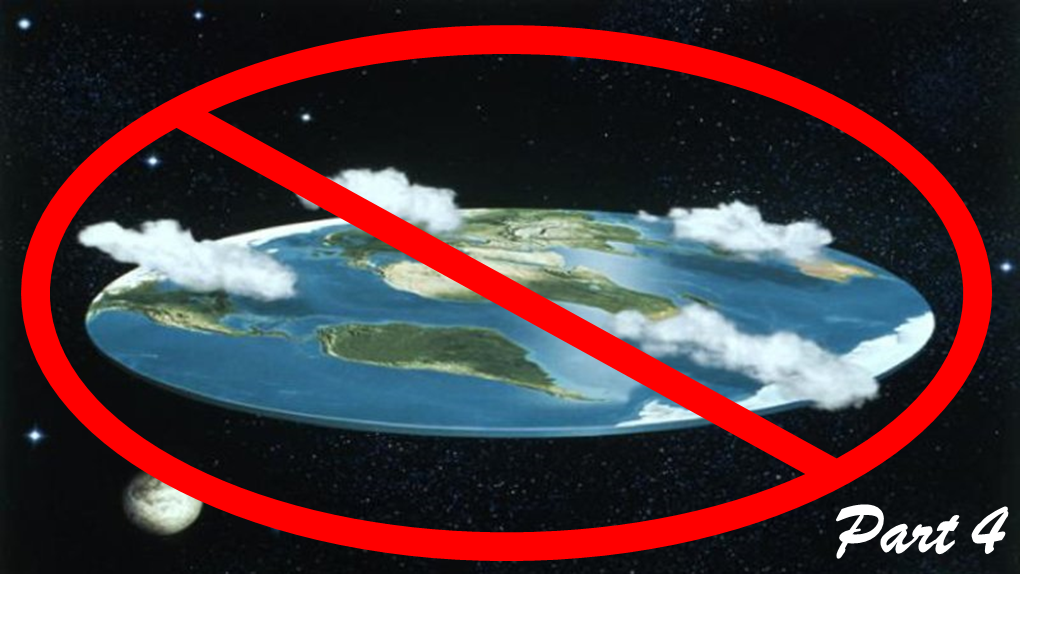 The Earth is not flat, Part 4